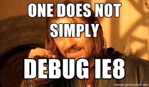 one does not simply debug ie8
